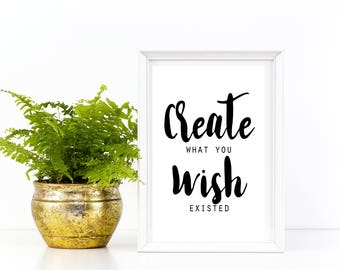 Inspirational Quote Wall Art, Create What You Wish Existed, Instant Download, Printable Gift, Gypsy