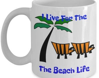 Beach Theme Coffee Mugs I Live For The Beach Life It Doesn't Get Any Better