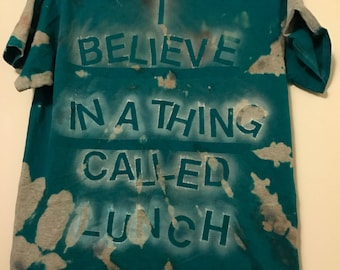 I Believe In A Thing Called Lunch Shirt