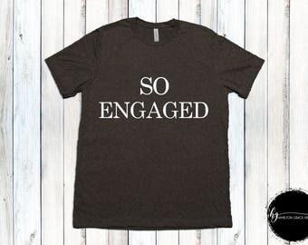 So engaged Shirt Fiance' Shirt Wife Shirt Wife to be shirt Engagement shirt Bride Shirt Wife Shirt Bridal Shower Gift Bridal Top