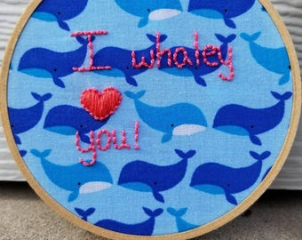 I Whaley Love You Hand Embroidery