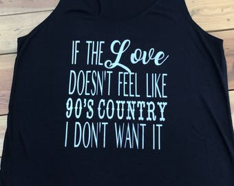 If The Love Doesn't Feel Like 90's Country, I Don't Want It Women's Tank, Country girl, womens clothing, summer tops, country concert
