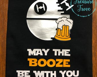 May the Booze be With You / Star Wars Shirt / Epcot Shirt