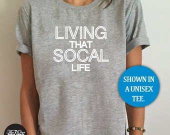 Living That SoCal Life Shirt, Womens SoCal T-Shirt, Womens Graphic Shirt, California Shirt, SoCal Tank Top, Los Angeles Womens Shirt, N4