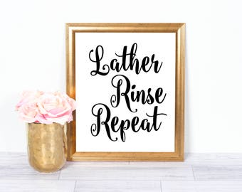 Lather Rinse Repeat, Bathroom Art, Funny Quote, Printable Quote, Wall Art, Wall Decor, Funny Bathroom Printable, 8x10