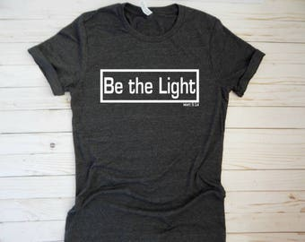 Christian T Shirt- Christian shirt be the light christian shirt for women, for men, faith based clothing, christian bible verse shirt