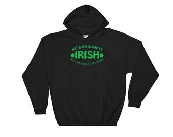 Not Even Slightly Irish But I Am Going To Get Drunk Hooded Sweatshirt