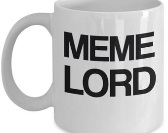Meme Lord - funny mug, gifts for him, meme mug, meme gift, unique mug, office mug, gifts for her, funny gift 11 oz.