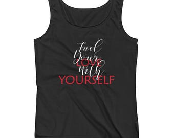 Fuel Your Love with Yourself Ladies' Tank, Love Yourself t-shirt, women's tee, gift for her, birthday gift