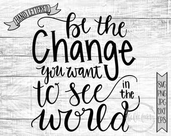Be The Change You Want To See In The World SVG