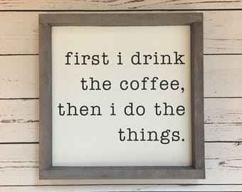 First I Drink the Coffee...