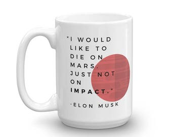 I would like to die on Mars. Just not on impact Elon Musk quote Mug made in the USA