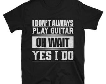 I Don't Always Play Guitar T-Shirt, Funny Guitar Shirt for Men & Women, Guitar Gift, Guitar Tee