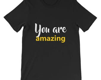 You are amazing Short-Sleeve Unisex T-Shirt