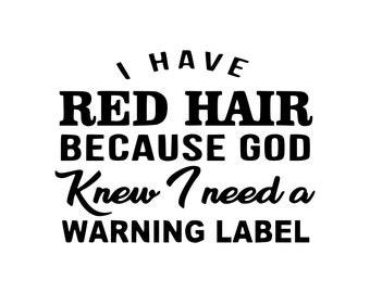 I have red hair because God knew I needed a warning label SVG PNG DXF Digital File, funny, ginger, red heads