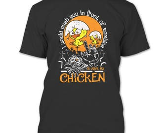 Push You In Front Of Zombies T Shirt, To Save My Chicken T Shirt
