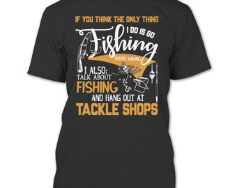 Only Thing I Do Is Go Fishing T Shirt, I Also Talk About Fishing T Shirt