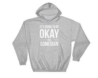 It's Going to Be Okay I'm a Comedian Hoodie, sweatshirt, Funny Gift for Stand Up Comedy Genius and Funny Guy, Gift for Her, Gift for Him