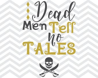 Dead men svg, Dead men cut, Tell no tales, Tell no tales svg, Tell no tales cut, Pirate svg, Pirate dxf, Pirate quotes, Pirate svg files