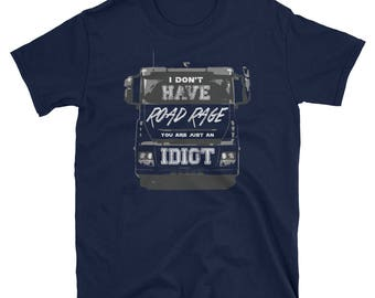 I Don't Have Road Rage You're Just An Idiot Trucking T-Shirt