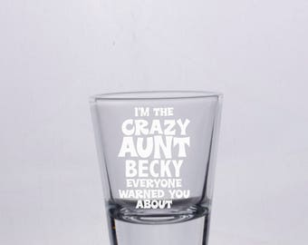 I'm The Crazy Aunt Everyone Warned You About Funny Shot Glass