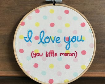 I Love You (you little moron)