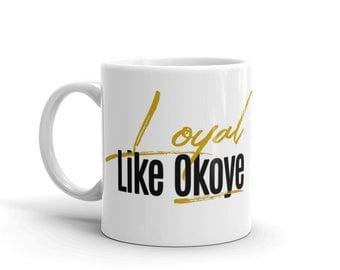 Loyal Like Okoye Mug - Black Panther Mug - Gifts for Him - Gifts for Her - Wakanda Forever