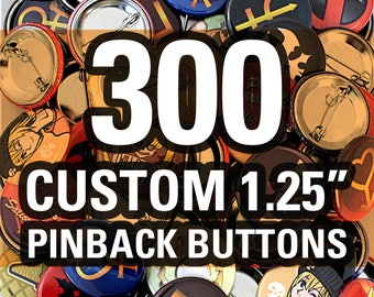 "300 Custom 1.25"" Buttons - Made Using High Quality Laser Prints!"