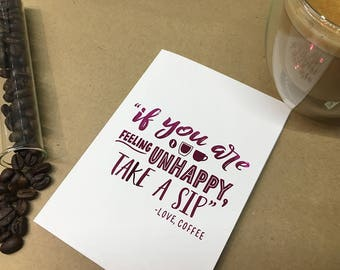 Foiled cards - Coffee quotes - Feeling Unhappy?