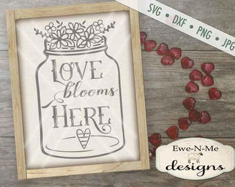 Valentine SVG - Love Blooms Here svg - Mason Jar svg - Love Blooms Mason Jar svg - Heart Mason Jar SVG - Commercial Use svg, dxf, png, jpg
