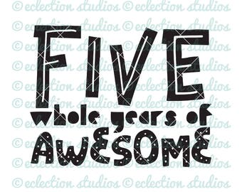 Five Whole Years of Awesome fifth birthday, boy shirt design SVG file for silhouette or cricut die cutting machine