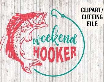 weekend hooker svg, fishing svg, lake svg. svg cut files, funny svg, vinyl decal svg, t shirt svg files, svg designs, country girl svg