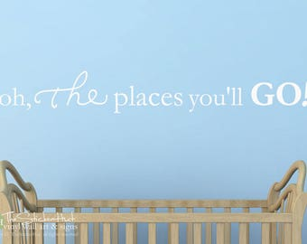 Oh the places you'll go! - Nursery Toddler Room Decor - Vinyl Wall Art Words Decals Graphics Stickers Decals 1998