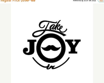 BACK to SCHOOL SALE Take Joy In Mustache Decal