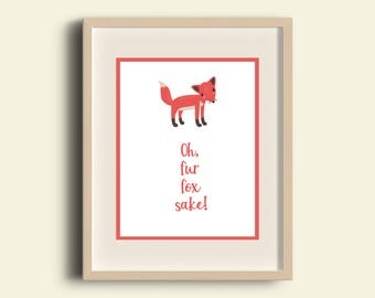 For Fox Sake Quote / Funny Quote / DIGITAL / 11x14 Printable