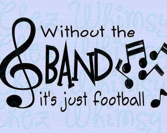 Band SVG, Without the Band It's just Football SVG, Band Humor Svg, Music Notes, Band Shirt Design, Band Camp
