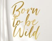 Born to be Wild Gold Wall Decal for the Wild Child Gold Nursery Decor, Inspirational Quote, Motivational Quote Wall Decal for bedroom