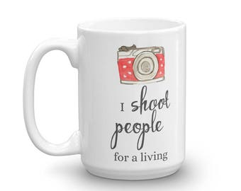 I Shoot People for a Living Mug,  Photographers Gift, Camera Coffee Mug, anniversary gift, Mother's Day gift, gift for her, fun mug, 15 oz