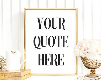 Your Quote Here, Printable Custom Quote, Any Size,  Personalized prints, Quote Print, Custom Printable, Art Print, Style No.08