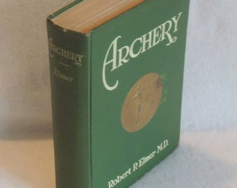 ARCHERY.. Book By Robert P. Elmer MD.. Rare 1926 First Edition, HC & Illustrated