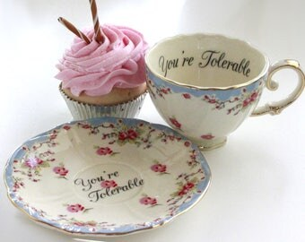 """Insult Teacup """"You're Tolerable"""", Offensive Teacup, Durable Foodsafe, Mean Teacup, Gift Teacup, Choose Any Teacup, Insult Cup, Snarky Teacup"""