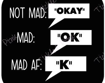 SVG PNG BAE Text Texting ok okay k mad, really mad, mad af -  Instant Download -