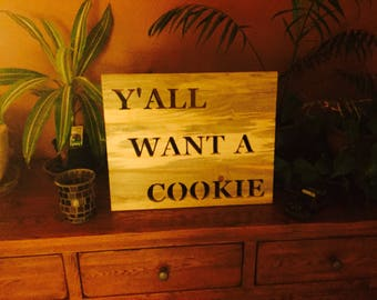 Y'all Want A Cookie - Rustic Signs - Rustic Wood Words Sign - Rustic Home Decor - Farmhouse Signs - Inspirational  Sign - Wall Hanging
