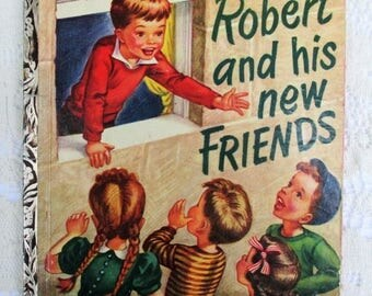 """20% Summer SALE 1950s Robert And His New Friends, Vintage or Antique Little Golden Book,""""B"""" Printing, First Edition, Rare Collectible Childr"""