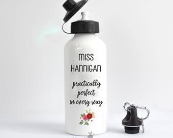 Custom Water Bottles - Teacher gift,  Back to School, personalized water bottle, practically perfect in every way, gym bottle, hydration, TA
