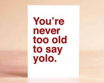 30th Birthday Card - 40th Birthday Card - Funny Birthday Card - Yolo Birthday Card - You're never too old to say yolo.