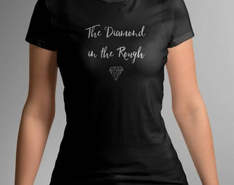 The DIAMOND in the ROUGH LADIES T-Shirt - Fairytale Gift - Birthday Gift