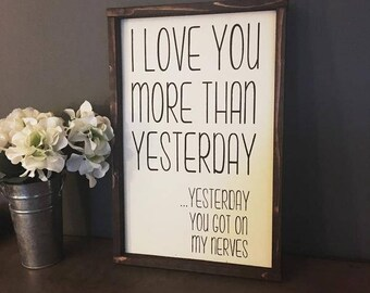 I love you more than yesterday, yesterday you got on my nerves painted solid wood sign