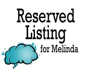 Reserved Listing for Melinda