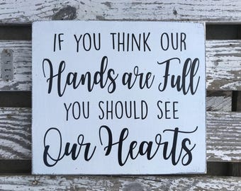 READY TO SHIP - if you think our hands are full you should see our hearts - wood sign - hand painted - modern farmhouse style